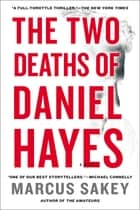 The Two Deaths of Daniel Hayes - A Thriller ebook by Marcus Sakey