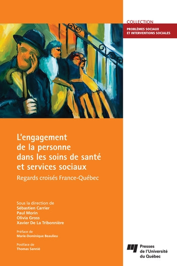 L'engagement de la personne dans les soins de santé et services sociaux - Regards croisés France-Québec eBook by Xavier De La Tribonnière,Paul Morin,Olivia Gross,Sébastien Carrier