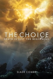 The Choice: Death Is Just The Beginning ebook by Slade Combs,Ivo Horvat,Jesse Coleman