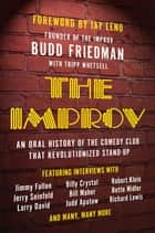 The Improv - An Oral History of the Comedy Club that Revolutionized Stand-Up ebook by Budd Friedman, Tripp Whetsell, Jay Leno