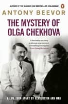The Mystery of Olga Chekhova - The true story of a family torn apart by revolution and war ebook by Antony Beevor