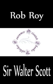 Rob Roy (Complete) ebook by Sir Walter Scott
