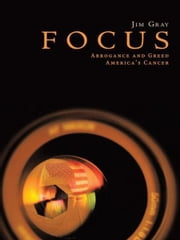 FOCUS - Arrogance and Greed, America's Cancer ebook by Jim Gray
