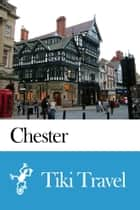 Chester (England) Travel Guide - Tiki Travel ebook by Tiki Travel