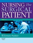 Nursing the Surgical Patient ebook by Rosie Pudner