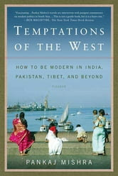 Temptations of the West - How to Be Modern in India, Pakistan, Tibet, and Beyond ebook by Pankaj Mishra