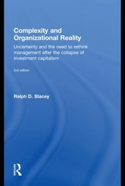 Complexity and Organizational Reality: Uncertainty and the Need to Rethink Management after the Collapse of Investment Capitalism ebook by Stacey,  Ralph D.