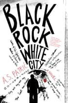 Black Rock White City eBook by A. S. Patric
