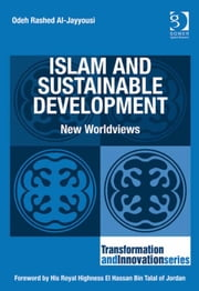 Islam and Sustainable Development - New Worldviews ebook by Professor Odeh Rashed Al-Jayyousi,Professor Ronnie Lessem,Dr Alexander Schieffer