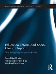 Education Reform and Social Class in Japan - The emerging incentive divide ebook by Takehiko Kariya