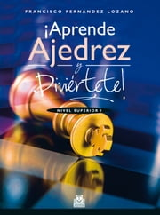 ¡Aprende ajedrez y diviértete! - Nivel Superior I  (Color) ebook by Francisco Fernández Lozano