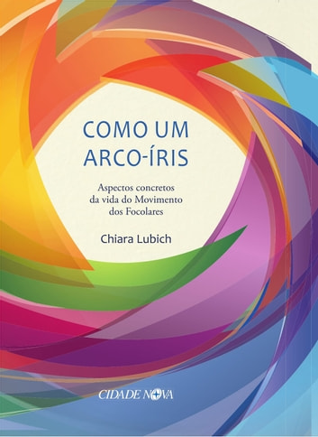Como um arco-íris - Aspectos concretos da vida do Movimento dos Focolares ebook by Chiara Lubich