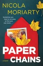 Paper Chains - A Novel ebook by Nicola Moriarty