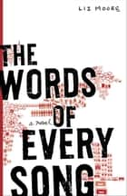 The Words of Every Song - A Novel ebook by Liz Moore