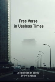 Free Verse in Useless Times ebook by P. W. Chaltas