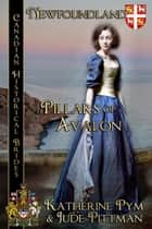 Pillars of Avalon: Canadian Historical Brides ebook by Katherine Pym, Jude Pittman
