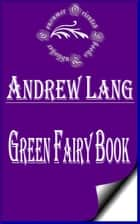 Green Fairy Book (Annotated & Illustrated) ebook by Andrew Lang