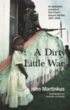 A Dirty Little War ebook by John Martinkus