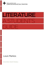 Literature - A Student's Guide ebook by Louis Markos,David S. Dockery