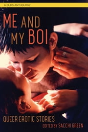 Me and My Boi - Queer Erotic Stories ebook by Sacchi Green