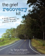 The Grief Recovery Kit - A Young Person's Guide Through the Journey of Grief ebook by Tanya Kilgore,Amanda Marie Harrison,Terri Savelle Foy