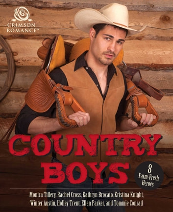 Country Boys - 8 Farm-Fresh Heroes ebook by Monica Tillery,Rachel Cross,Kathryn Brocato,Kristina Knight,Winter Austin,Holley Trent,Ellen Parker,Tommie Conrad