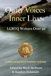 Outer Voices Inner Lives - LGBTQ Writers Over 50 ebook by Mark McNease