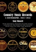 Country Music Records - A Discography, 1921-1942 ebook by Tony Russell, Bob Pinson