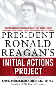 President Ronald Reagan's Initial Actions Project ebook by White House Staff