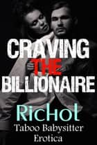 Craving the Billionaire: Taboo Babysitter Erotica ebook by Amanda Richol