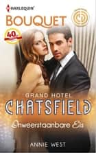 Onweerstaanbare eis - Grand hotel Chatsfield ebook by Annie West, Fritz Boeringa