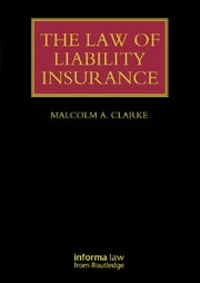 The Law of Liability Insurance ebook by Malcolm A. Clarke