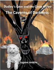 Dudley's Cave and the Circle of Fire: The Caverns of Darkness ebook by Eugene Jenkins
