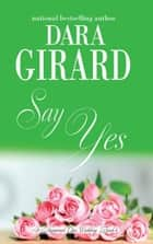 Say Yes ebook by Dara Girard