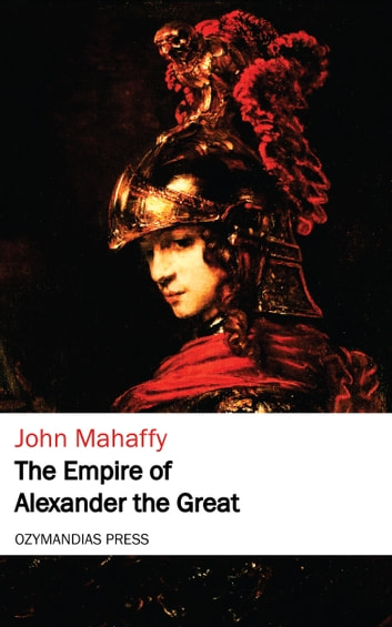 The Empire of Alexander the Great ebook by John Mahaffy