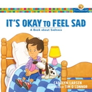 It's Okay to Feel Sad (Growing God's Kids) - A Book about Sadness ebook by Carolyn Larsen,Tim O'Connor