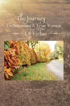 The Journey To Becoming A True Woman Of Virtue ebook by Velyn Cooper