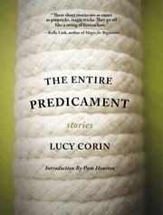 The Entire Predicament ebook by Lucy Corin,Pam Houston