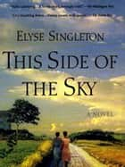 This Side Of The Sky ebook by Elyse Singleton