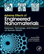 Adverse Effects of Engineered Nanomaterials - Exposure, Toxicology, and Impact on Human Health ebook by Bengt Fadeel,Antonio Pietroiusti,Anna A. Shvedova