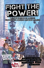 Fight the Power! - A Visual History of Protest Among the English Speaking Peoples ebook by Sean Michael Wilson,Benjamin Dickson,Hunt Emerson,John Spelling,Adam Pasion