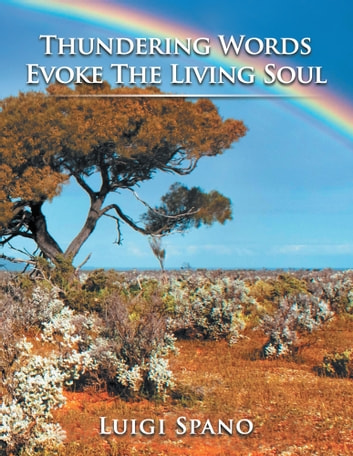 Thundering Words Evoke the Living Soul ebook by LUIGI SPANO