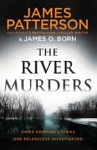 The River Murders - Three gripping stories. One relentless investigator ebook by James Patterson