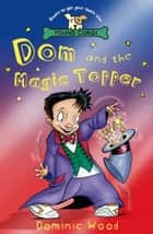 Dom And The Magic Topper ebook by Dominic Wood