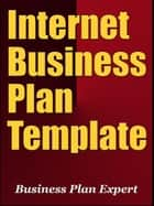 Internet Business Plan Template (Including 6 Free Bonuses) ebook by Business Plan Expert