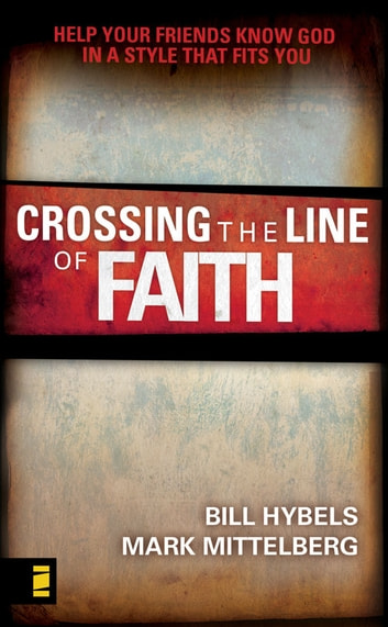 Crossing the Line of Faith - Help Your Friends Know God in a Style That Fits You ebook by Bill Hybels,Mark Mittelberg