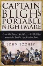 Captain Bligh's Portable Nightmare - From the Bounty to Safety—4,162 Miles across the Pacific in a Rowing Boat eBook by John Toohey