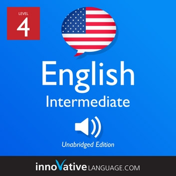 Learn English - Level 4: Intermediate English - Volume 1: Lessons 1-25 audiobook by Innovative Language Learning,LLC