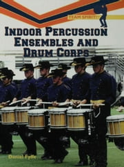 Indoor Percussion Ensembles and Drum Corps ebook by Fyffe, Daniel