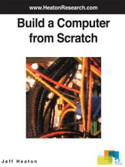 Build a Computer from Scratch ebook by Heaton, Jeff